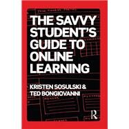 The Savvy Student's Guide to Online Learning by Sosulski; Kristen, 9780415655989
