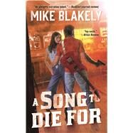 A Song to Die For by Blakely, Mike, 9780765365989