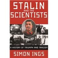 Stalin and the Scientists A History of Triumph and Tragedy, 1905-1953 by Ings, Simon, 9780802125989
