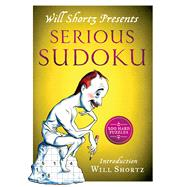 Will Shortz Presents Serious Sudoku 200 Hard Puzzles by Shortz, Will, 9781250055989
