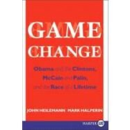 Game Change : Obama and the Clintons, McCain and Palin, and the Race of a Lifetime by Heilemann, John, 9780061945991