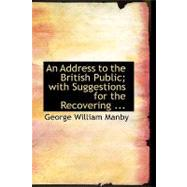 An Address to the British Public; With Suggestions for the Recovering by Manby, George William, 9780554445991