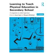 Learning to Teach Physical Education in the Secondary School: A Companion to School Experience by Capel; Susan, 9781138785991
