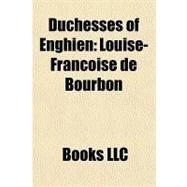 Duchesses of Enghien : Louise-Françoise de Bourbon by , 9781156295991