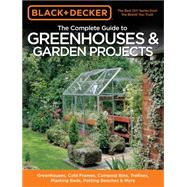 The Complete Guide to Greenhouses & Garden Projects by Black & Decker Corporation; Schmidt, Philip, 9781589235991