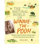 The Natural World of Winnie-the-pooh: A Walk Through the Forest That Inspired the Hundred Acre Wood by Aalto, Kathryn, 9781604695991