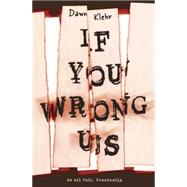 If You Wrong Us by Klehr, Dawn, 9780738745992