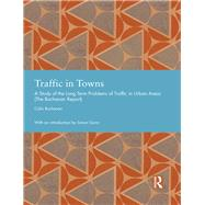 Traffic in Towns: A Study of the Long Term Problems of Traffic in Urban Areas by Buchanan,Colin, 9781138775992