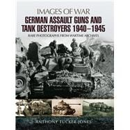 German Assault Guns and Tank Destroyers 1940-1945 by Tucker-jones, Anthony, 9781473845992