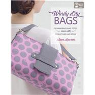 Windy-city Bags: 12 Handbags and Totes Sewn With Structure and Style by Lawson, Sara, 9781604685992