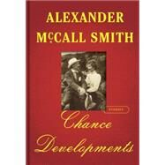 Chance Developments by McCall Smith, Alexander, 9780735205994