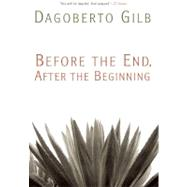 Before the End, after the Beginning : Stories by Dagoberto Gilb, 9780802145994