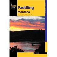 Paddling Montana: A Guide to the State's Best Rivers by Fischer, Kit, 9781493005994