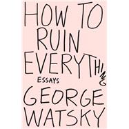 How to Ruin Everything by Watsky, George, 9780147515995