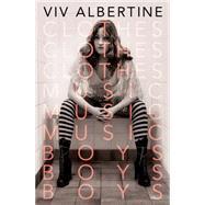 Clothes, Clothes, Clothes. Music, Music, Music. Boys, Boys, Boys. A Memoir by Albertine, Viv, 9781250065995