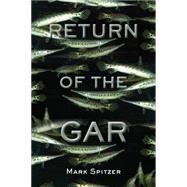 Return of the Gar by Spitzer, Mark, 9781574415995