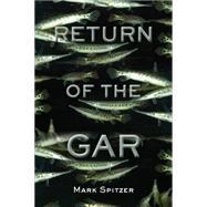 Return of the Gar by Spitzer, Mark, 9781574415995