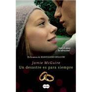 Un desastre es para siempre / A Disaster is Forever by McGuire, Jamie, 9786071135995