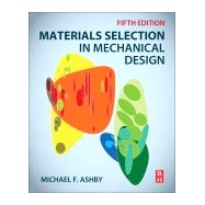 Materials Selection in Mechanical Design by Ashby, Michael F., 9780081005996