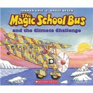 The Magic School Bus and the Climate Challenge by Cole, Joanna; Degen, Bruce, 9780545655996
