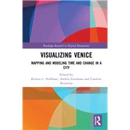 Visualizing Venice: Mapping and Modeling Time and Change in a City by Giordano; Andrea, 9781138285996