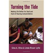 Turning the Tide: Making Life Better for Deaf and Hard of Hearing Schoolchildren by Oliva, Gina A.; Lytle, Linda Risser, 9781563685996