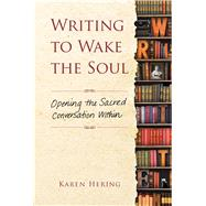 Writing to Wake the Soul Opening the Sacred Conversation Within by Hering, Karen, 9781582705996