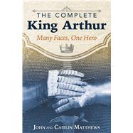 The Complete King Arthur by Matthews, John; Matthews, Caitlín, 9781620555996