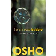 Life Is a Soap Bubble 100 Ways to Look at Life by Unknown, 9781938755996