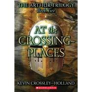 At the Crossing Places by Crossley-Holland, Kevin, 9780439265997