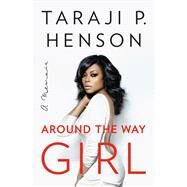Around the Way Girl A Memoir by Henson, Taraji P.; Millner, Denene (CON), 9781501125997