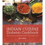 Indian Cuisine Diabetes Cookbook Savory Spices and Bold Flavors of South Asia by Fridel, May Abraham, 9781580405997