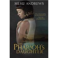 The Pharaoh's Daughter by Andrews, Mesu, 9781601425997