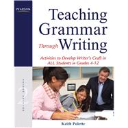 Teaching Grammar Through Writing Activities to Develop Writer's Craft in ALL Students in Grades 4-12 by Polette, Keith, 9780132565998