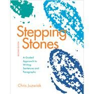 Stepping Stones A Guided Approach to Writing Sentences and Paragraphs by Juzwiak, Chris, 9780312675998