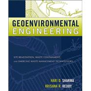 Geoenvironmental Engineering : Site Remediation, Waste Containment, and Emerging Waste Management Technologies by Sharma, Hari D.; Reddy, Krishna R., 9780471215998