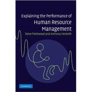 Explaining the Performance of Human Resource Management by Steve Fleetwood , Anthony  Hesketh, 9780521875998