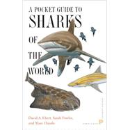 A Pocket Guide to Sharks of the World by Ebert, David A.; Fowler, Sarah; Dando, Marc, 9780691165998