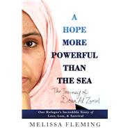 A Hope More Powerful Than the Sea One Refugee's Incredible Story of Love, Loss, and Survival by Fleming, Melissa, 9781250105998