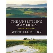 The Unsettling of America Culture & Agriculture by Berry, Wendell, 9781619025998