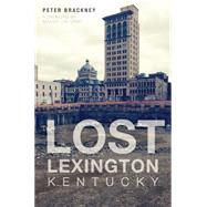 Lost Lexington, Kentucky by Brackney, Peter; Gray, Jim, 9781626195998