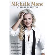My Fight to the Top: My Fight to the Top by Mone, Michelle; Kelly, Ruth, 9781905825998