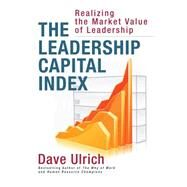The Leadership Capital Index: Realizing the Market Value of Leadership by Ulrich, Dave, 9781626565999