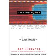 Can't Buy My Love : How Advertising Changes the Way We Think and Feel by Jean Kilbourne; Mary Pipher, 9780684866000