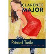 Painted Turtle: Woman With Guitar by Major, Clarence, 9780826356000