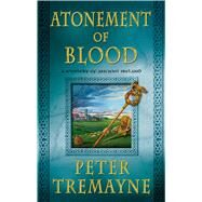 Atonement of Blood A Mystery of Ancient Ireland by Tremayne, Peter, 9781250046000