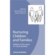 Nurturing Children and Families : Building on the Legacy of T. Berry Brazelton by Lester, Barry M.; Sparrow, Joshua D., 9781405196000