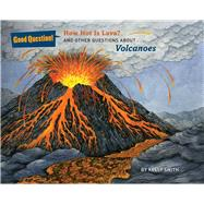 How Hot Is Lava? And Other Questions About Volcanoes by Smith, Kelly, 9781454916000