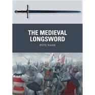 The Medieval Longsword by Nash, Pete; Dennis, Peter, 9781472806000