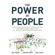 The Power of People Learn How Successful Organizations Use Workforce Analytics To Improve Business Performance by Guenole, Nigel; Ferrar, Jonathan; Feinzig, Sheri, 9780134546001